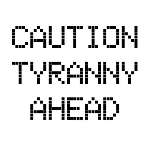 caution-tyranny-ahead